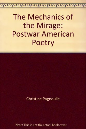 The Mechanics of the Mirage: Postwar American Poetry