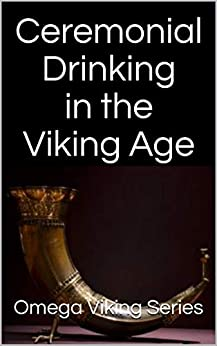 Ceremonial Drinking in the Viking Age (Omega Viking Series Book 1) (English Edition) de [Viking Series, Omega]