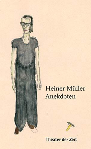 Heiner Müller – Anekdoten: Gesammelt und herausgegeben von Thomas Irmer