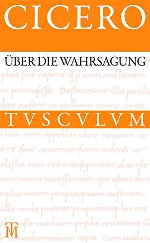 Über die Wahrsagung / De divinatione: Lateinisch - Deutsch (Sammlung Tusculum)
