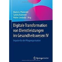 Digitale Transformation von Dienstleistungen im Gesundheitswesen IV: Impulse für die Pflegeorganisation