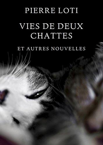 Vies de deux chattes et autres nouvelles: Édition annotée et illustrée par Pierre Loti