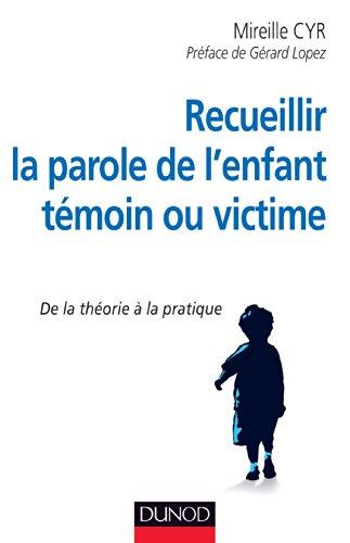 Recueillir la parole de l'enfant témoin ou victime - De la théorie à la pratique par Mireille Cyr