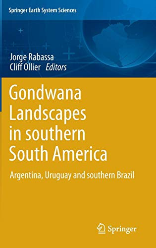 Gondwana Landscapes in southern South America: Argentina, Uruguay and southern Brazil (Springer Earth System Sciences)
