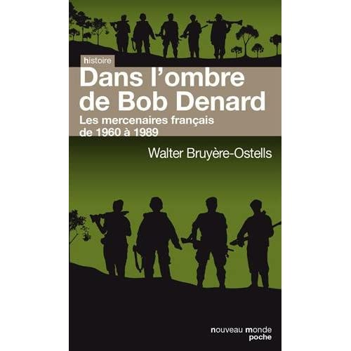 Dans l'ombre de Bob Denard : Les mercenaires français de 1960 à 1989
