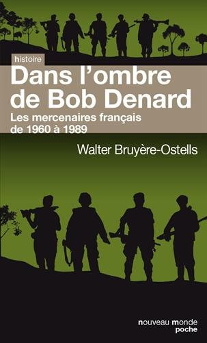 Dans l'ombre de Bob Denard : Les mercenaires français de 1960 à 1989 par Walter Bruyère-Ostells