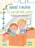 André y Olivia y el secreto del orden: Un cuento y muchos consejos sobre la importancia del orden en casa