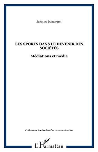 Les sports dans le devenir des sociétés: Médiations et média (Audiovisuel et communication) par Jacques Demorgon