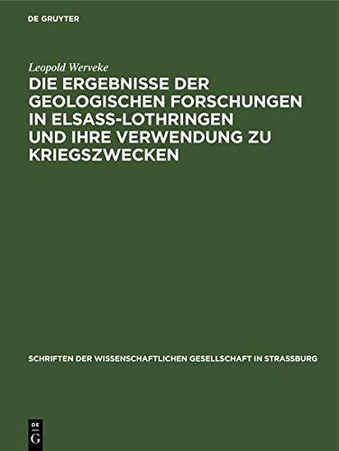Die Ergebnisse der geologischen Forschungen in Elsaß-Lothringen und ihre Verwendung zu Kriegszwecken: Vortrag in der Mitgliederversammlung der ... Wissenschaftlichen Gesellschaft in Straßburg)