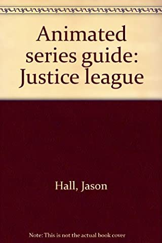Animated series guide: Justice league (Justice League Animated Series)