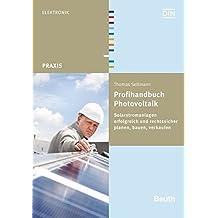 Profihandbuch Photovoltaik: Solarstromanlagen erfolgreich und rechtssicher planen, bauen, verkaufen (Beuth Praxis)