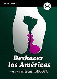 Deshacer las Américas par  Hernán Migoya Martínez