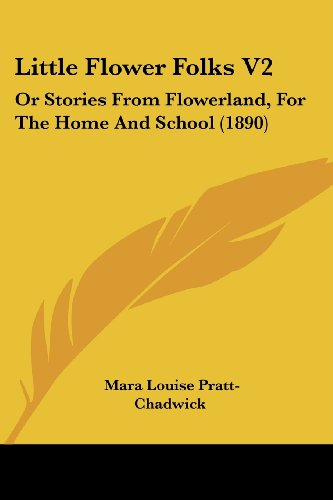 Little Flower Folks V2: Or Stories from Flowerland, for the Home and School (1890)