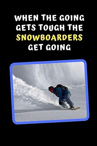 When The Going Gets Tough, The Snowboarders Get Going: Snowboarding Novelty Lined Notebook / Journal To Write In Perfect Gift Item (6 x 9 inches) -