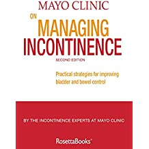Mayo Clinic on Managing Incontinence, 2nd Edition