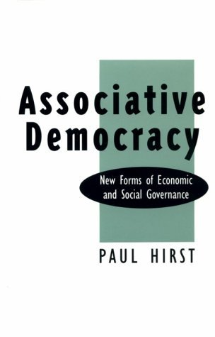 Associative Democracy: New Forms of Economic and Social Governance by Paul Hirst (1994-02-07)