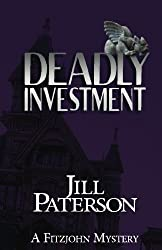 Deadly Investment: A Fitzjohn Mystery (The Fitzjohn Mystery Series) (Volume 5) by Ms Jill Paterson (2015-12-07)