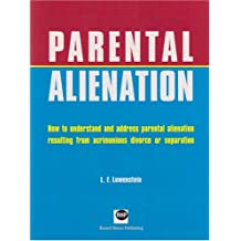 Parental Alienation: How to Understand and Address Parental Alienation Resulting from Acrimonious Divorce or Separation