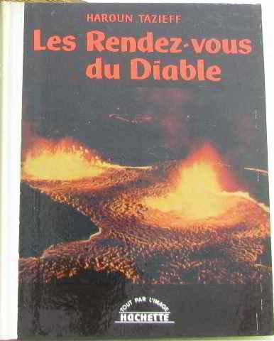 Les rendez-vous du diable. Nombreuses photos. 1959. (Géologie, Volcans) par TAZIEFF Haroun
