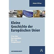 Kleine Geschichte der Europäischen Union. Von der Europaidee bis zur Gegenwart