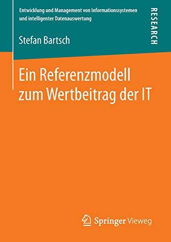 Ein Referenzmodell zum Wertbeitrag der IT (Entwicklung und Management von Informationssystemen und intelligenter Datenauswertung)