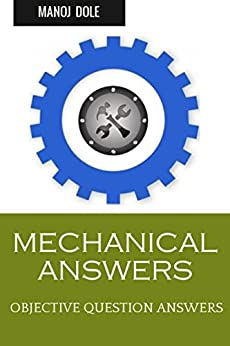 MECHANICAL ANSWERS: OBJECTIVE QUESTION ANSWERS by [Dole, Manoj]