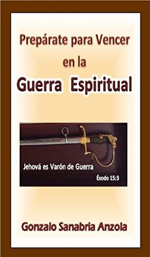 LA GUERRA ESPIRITUAL: Prepárate para vencer en la batalla espiritual