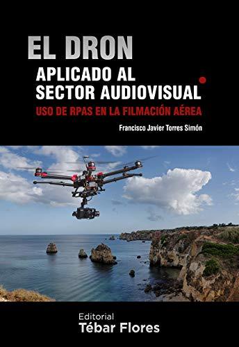 EL DRON APLICADO AL SECTOR AUDIOVISUAL: USO DE RPAS EN LA FILMACIÓN AÉREA por FRANCISCO JAVIER TORRES SIMÓN