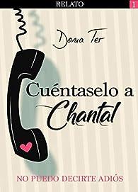 Cuéntaselo a Chantal: No puedo decirte adiós par Dona Ter
