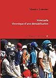 Venezuela, chronique d'une déstabilisation
