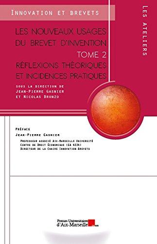 Les nouveaux usages du brevet d'invention Tome 2 - Réflexions théoriques et incidences pratiques