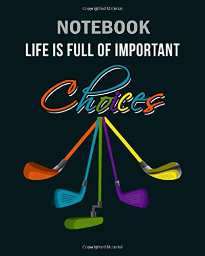 Notebook: life is full of important choices golf stick gift1 - 50 sheets, 100 pages - 8 x 10 inches