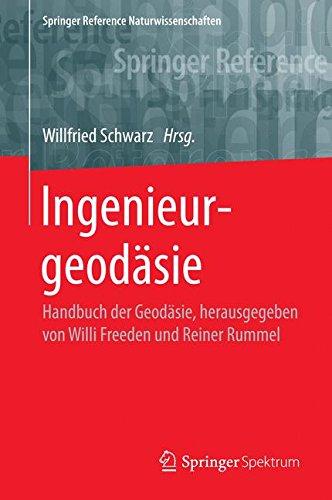 Ingenieurgeodäsie: Handbuch der Geodäsie, herausgegeben von Willi Freeden und Reiner Rummel (Springer Reference Naturwissenschaften)