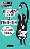 Le charme discret de l'intestin : Tout sur un organe mal aimé