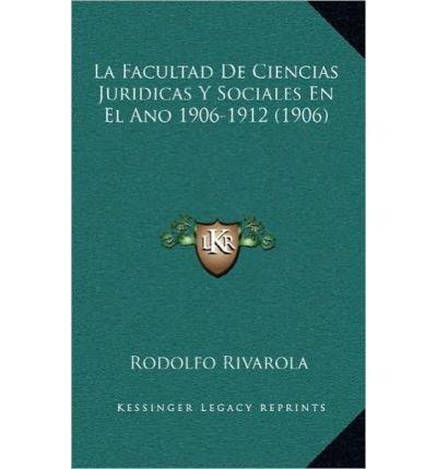La Facultad de Ciencias Juridicas y Sociales En El Ano 1906-1912 (1906) (Hardback)(Spanish) - Common