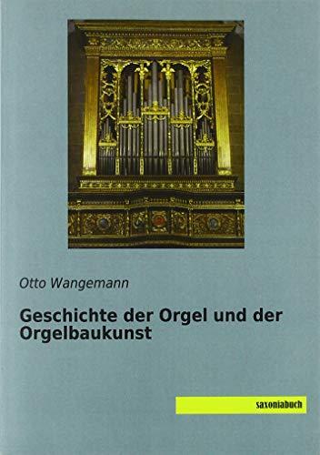 Geschichte der Orgel und der Orgelbaukunst