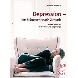 Depression - die Sehnsucht nach Zukunft: Ein Ratgeber für Betroffene und Angehörige (Aethera)