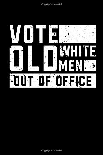 Vote Old White Men Out Of Office: This is a blank, lined journal that makes a perfect dog lover's gift for men or women. It's 6x9 with 120 pages, a convenient  journal for writing things in.