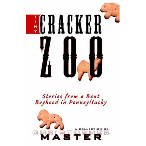 Tiny Cracker Zoo: Stories from a Bent Boyhood in Pennsyltucky by Christopher Master (2005) Paperback