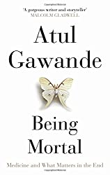 Being Mortal: Medicine and What Matters in the End by Gawande, Atul (2014) Hardcover