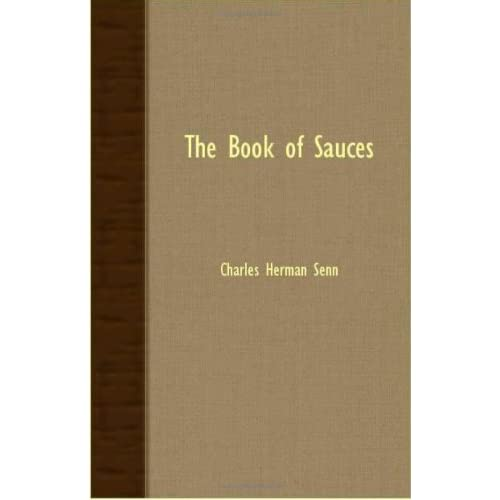 The Book Of Sauces by Charles Herman Senn (2007-10-09)