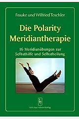 Die Polarity Meridiantherapie: 16 Meridianübungen zur Selbsthilfe und Selbstheilung Broschiert