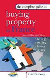 The Complete Guide to Buying Property in France by Charles Davey (2006-09-28)