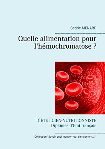 Quelle alimentation pour l'hémochromatose ? (Savoir quoi manger, tout simplement...) (French Edition)