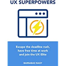 UX Superpowers: Escape the deadline rush, have free time at work and join the UX Elite