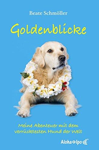 Goldenblicke: Meine Abenteuer mit dem verrücktesten Hund der Welt