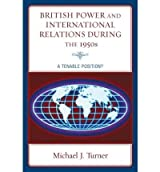 [( British Power and International Relations During the 1950s: A Tenable Position? By Turner, Michael ( Author ) Hardcover Sep - 2009)] Hardcover