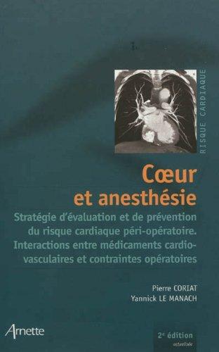 Coeur et anesthésie 2eme édition: Stratégie d'évaluation et de prévention du risque cardiaque péri-opératoire. Interactions entre médicaments cardiovasculaires et contraintes opératoires