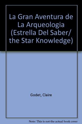 La gran aventura de la arqueologia/ The Great Adventure of Archeology (Estrella del saber/ The Star Knowledge) por Claire Godet