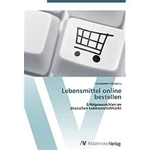 Lebensmittel online bestellen: Erfolgsaussichten im  deutschen Lebensmittelmarkt